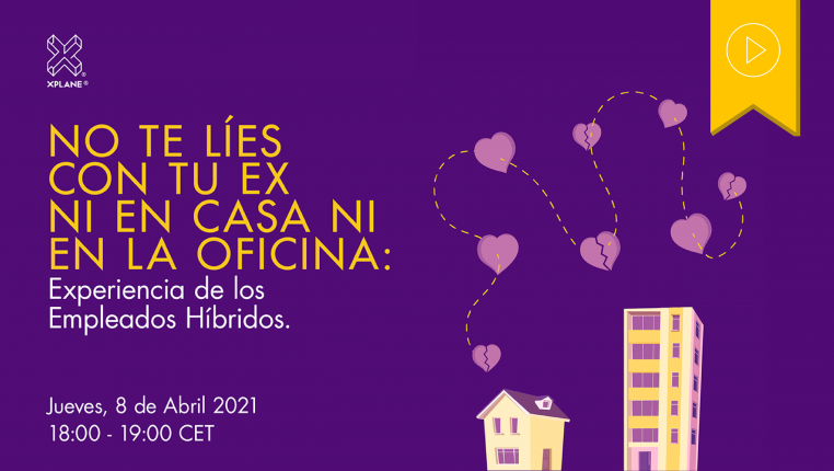Header image showing a house and an office building with a trail of hearts, some broken, rising from the house, text reads No Te Lies Con Tu Ex Ni En Casa Ni En La Oficina: Experiencia de los Empleados Hibridos, Thursday Jueves 8 de Abril 2021, 18:00 - 19:00 CET. A yellow flag with an icon of a play button denotes that this was a live webinar with video recording.